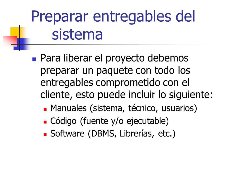 Preparar entregables del sistema Para liberar el proyecto debemos preparar un paquete con todo los entregables comprometido con el cliente, esto puede
