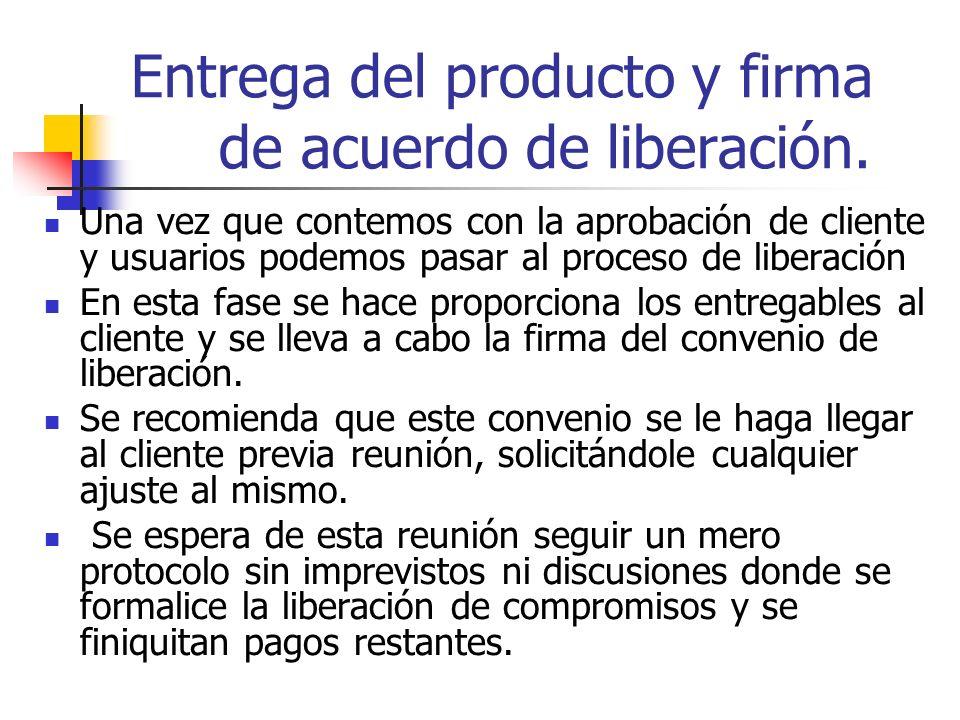 Entrega del producto y firma de acuerdo de liberación. Una vez que contemos con la aprobación de cliente y usuarios podemos pasar al proceso de libera