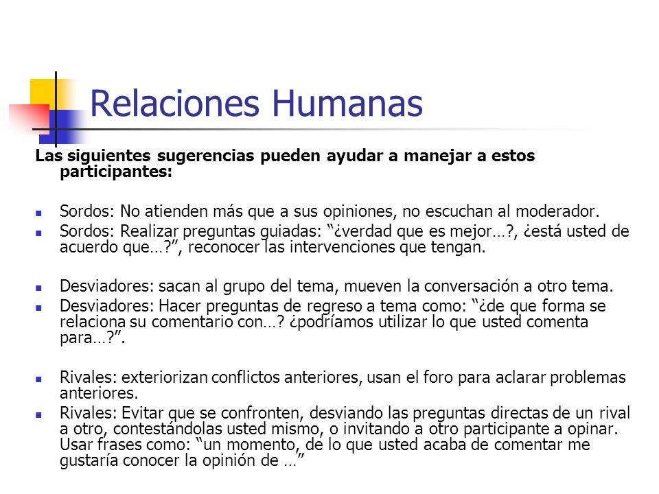 Relaciones Humanas Las siguientes sugerencias pueden ayudar a manejar a estos participantes: Sordos: No atienden más que a sus opiniones, no escuchan