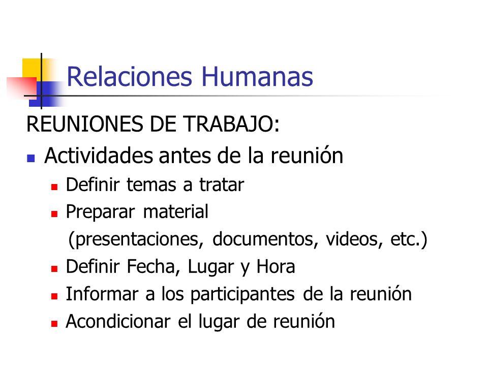 Relaciones Humanas REUNIONES DE TRABAJO: Actividades antes de la reunión Definir temas a tratar Preparar material (presentaciones, documentos, videos,