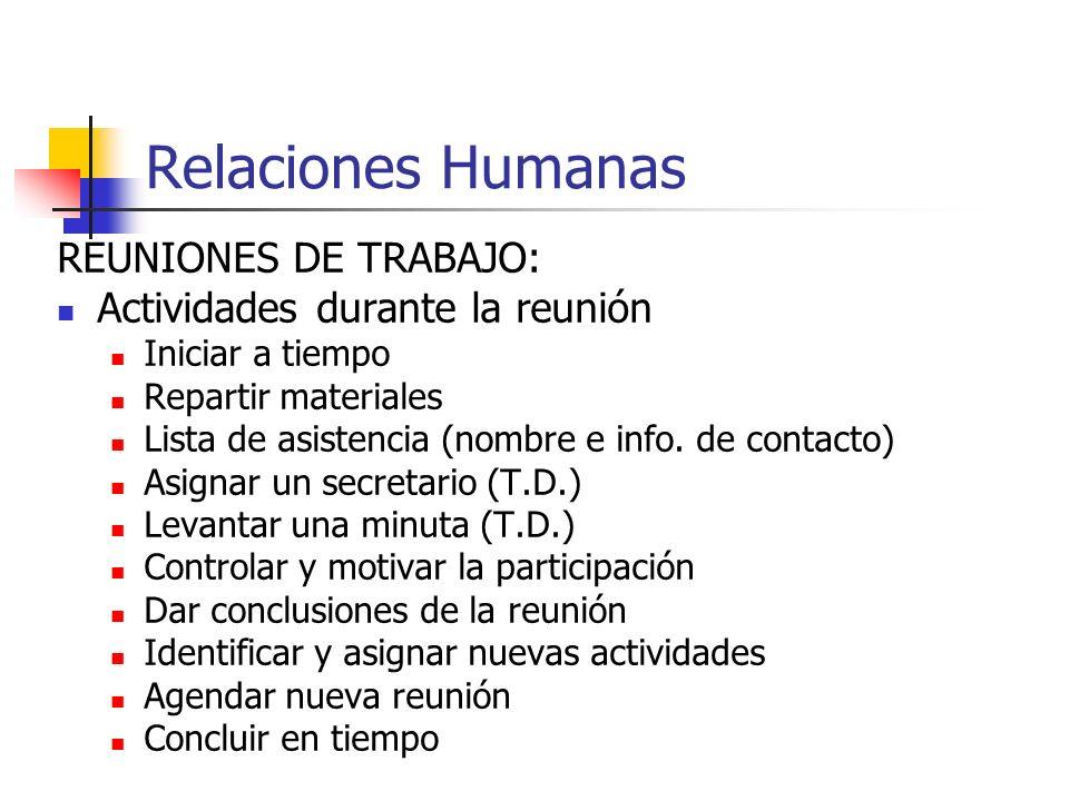 Relaciones Humanas REUNIONES DE TRABAJO: Actividades durante la reunión Iniciar a tiempo Repartir materiales Lista de asistencia (nombre e info. de co