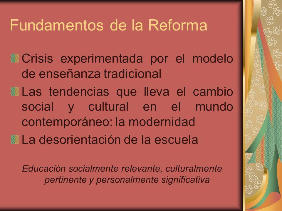 Fundamentos de la Reforma Crisis experimentada por el modelo de enseñanza tradicional Las tendencias que lleva el cambio social y cultural en el mundo
