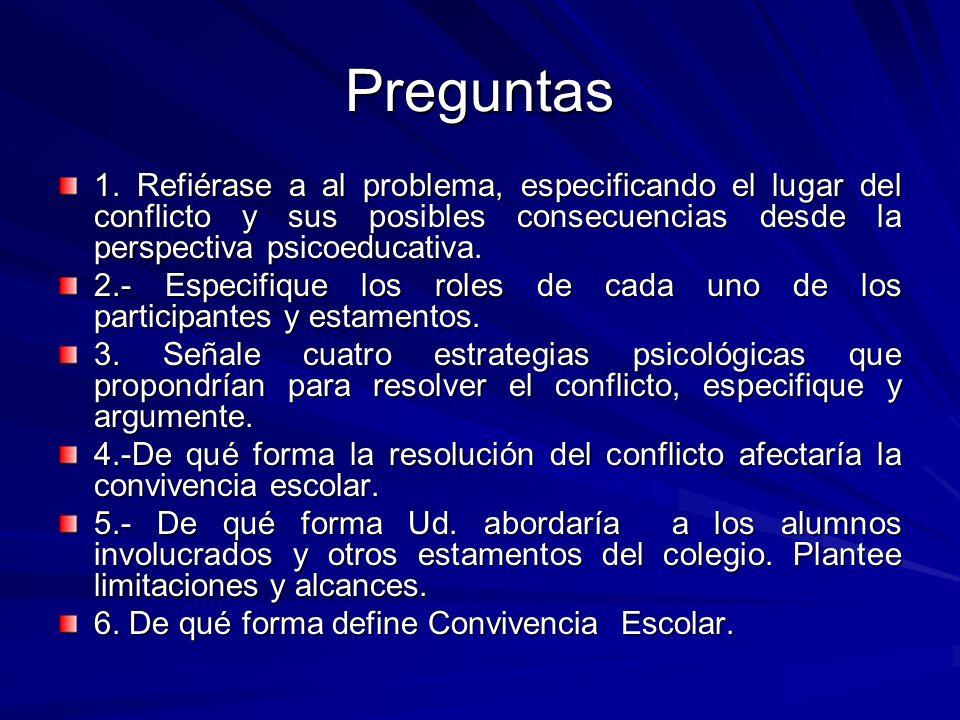 Preguntas 1. Refiérase a al problema, especificando el lugar del conflicto y sus posibles consecuencias desde la perspectiva psicoeducativa. 2.- Espec