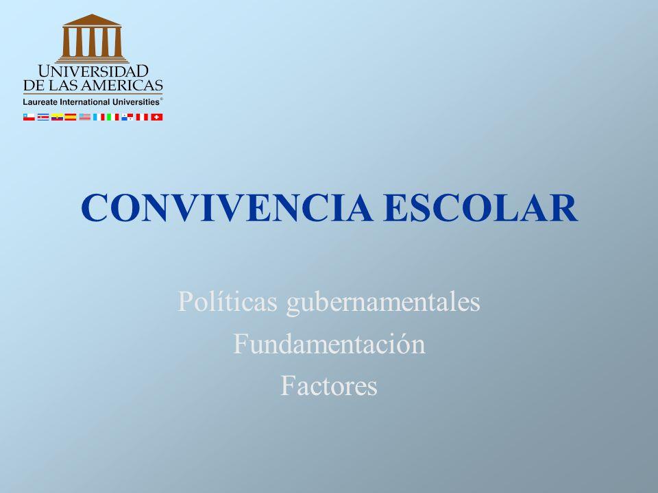 CONVIVENCIA ESCOLAR Políticas gubernamentales Fundamentación Factores