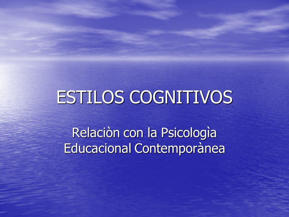 ESTILOS COGNITIVOS Relaciòn con la Psicologìa Educacional Contemporànea