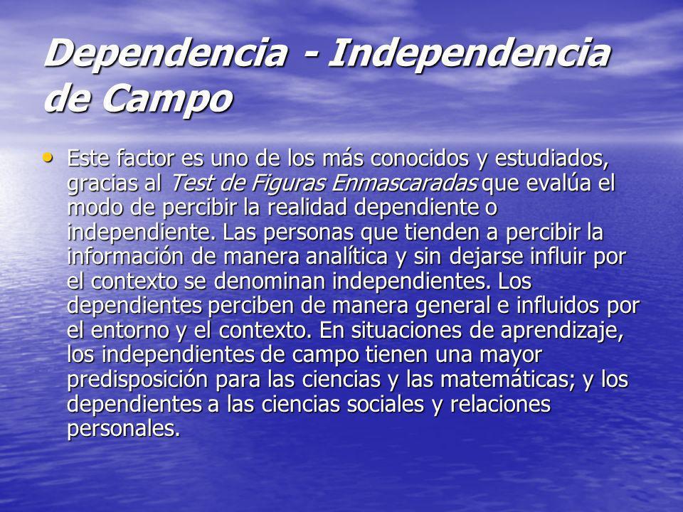 Dependencia - Independencia de Campo Este factor es uno de los más conocidos y estudiados, gracias al Test de Figuras Enmascaradas que evalúa el modo