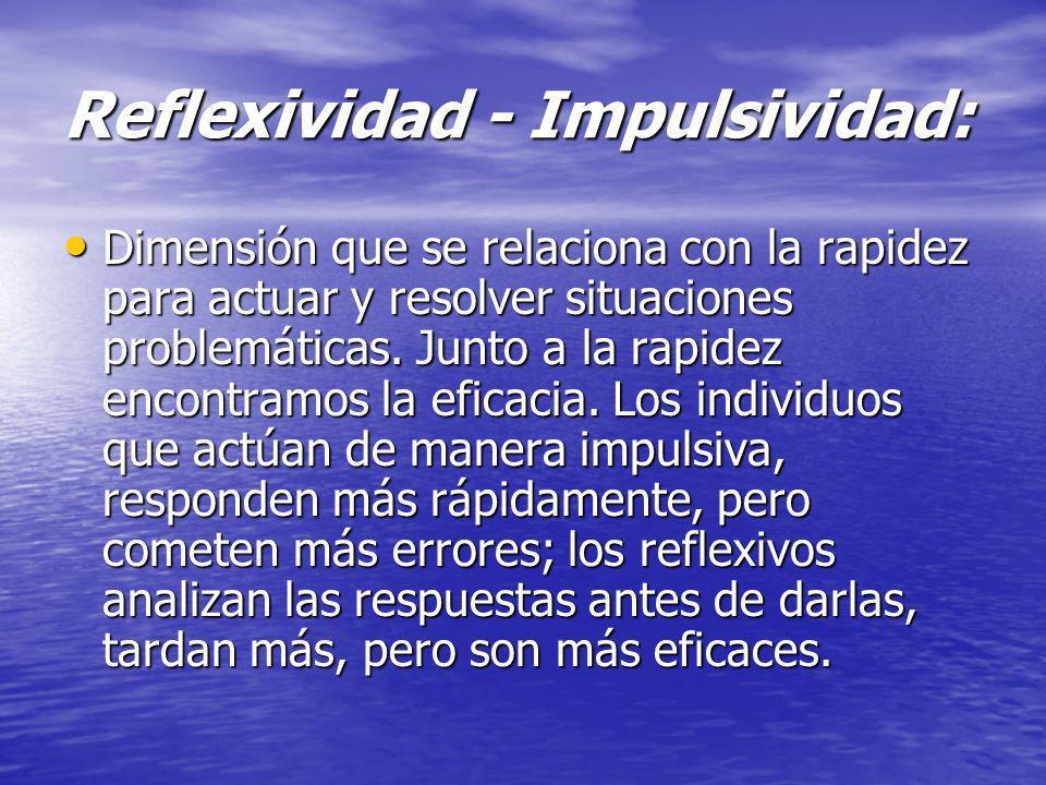 Reflexividad - Impulsividad: Dimensión que se relaciona con la rapidez para actuar y resolver situaciones problemáticas. Junto a la rapidez encontramo