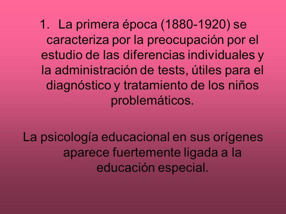 1.La primera época (1880-1920) se caracteriza por la preocupación por el estudio de las diferencias individuales y la administración de tests, útiles