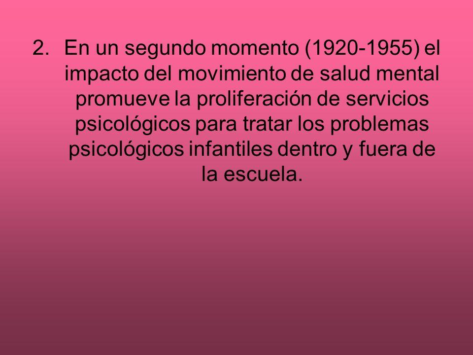 2.En un segundo momento (1920-1955) el impacto del movimiento de salud mental promueve la proliferación de servicios psicológicos para tratar los prob