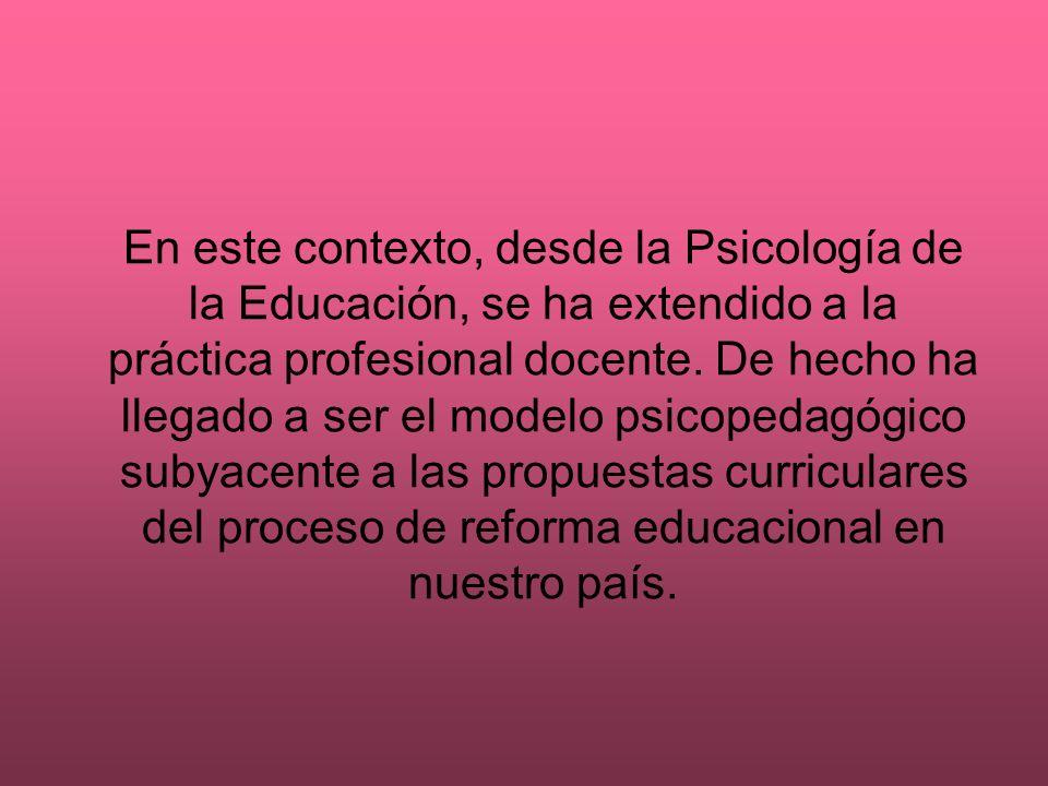 En este contexto, desde la Psicología de la Educación, se ha extendido a la práctica profesional docente. De hecho ha llegado a ser el modelo psicoped