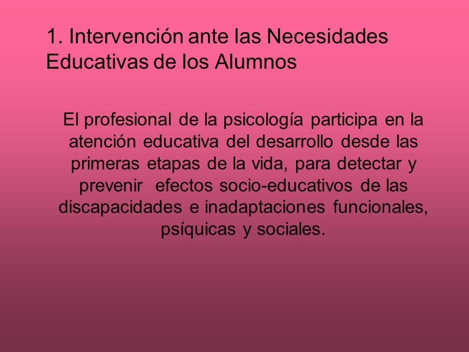 1. Intervención ante las Necesidades Educativas de los Alumnos El profesional de la psicología participa en la atención educativa del desarrollo desde