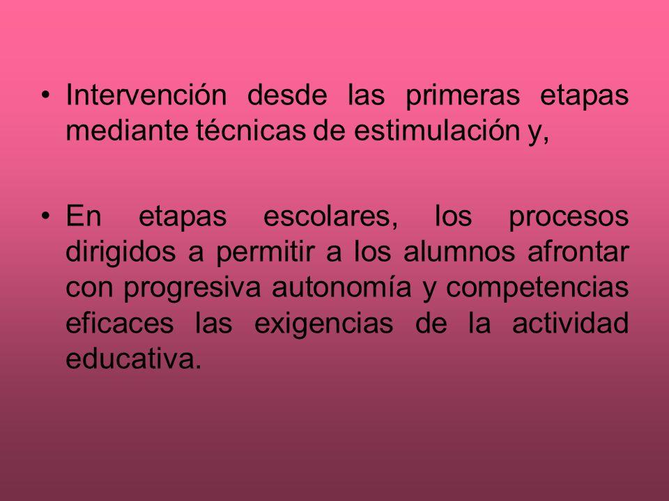 Intervención desde las primeras etapas mediante técnicas de estimulación y, En etapas escolares, los procesos dirigidos a permitir a los alumnos afron