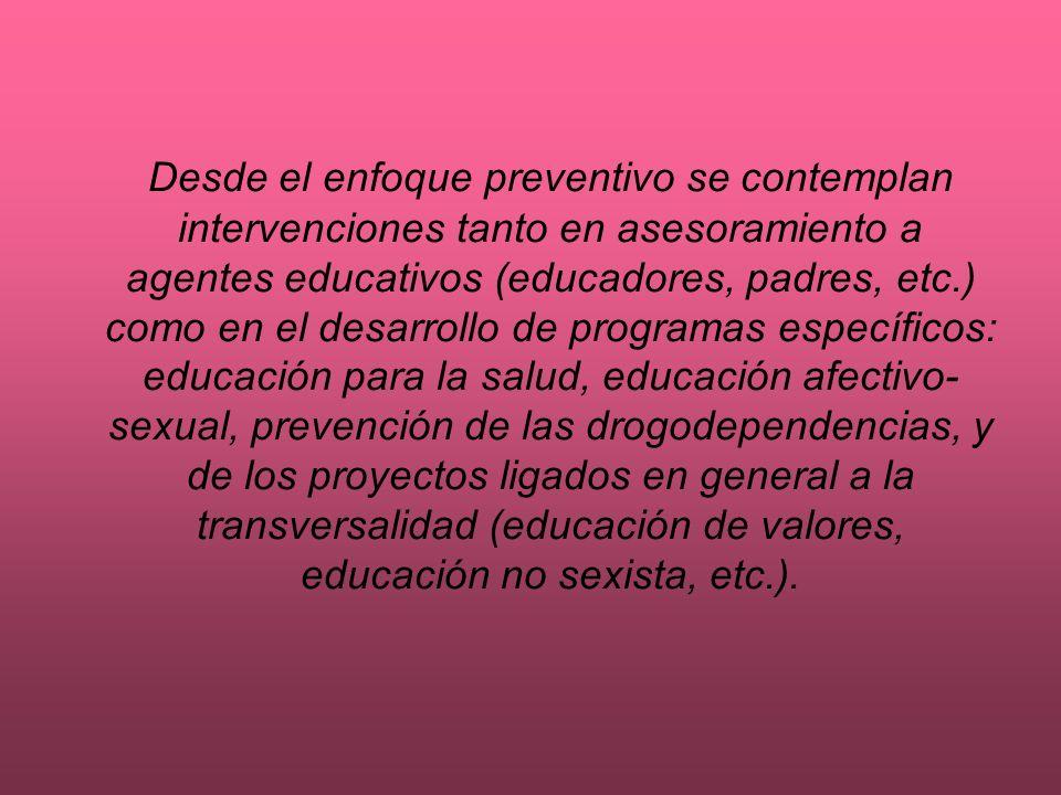 Desde el enfoque preventivo se contemplan intervenciones tanto en asesoramiento a agentes educativos (educadores, padres, etc.) como en el desarrollo