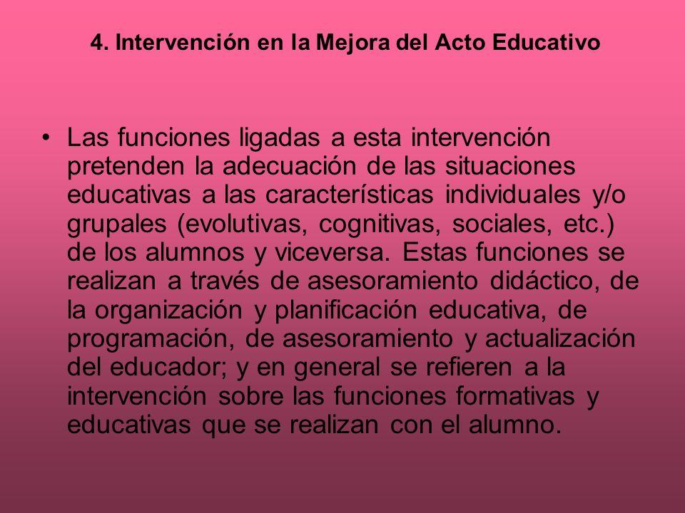 4. Intervención en la Mejora del Acto Educativo Las funciones ligadas a esta intervención pretenden la adecuación de las situaciones educativas a las