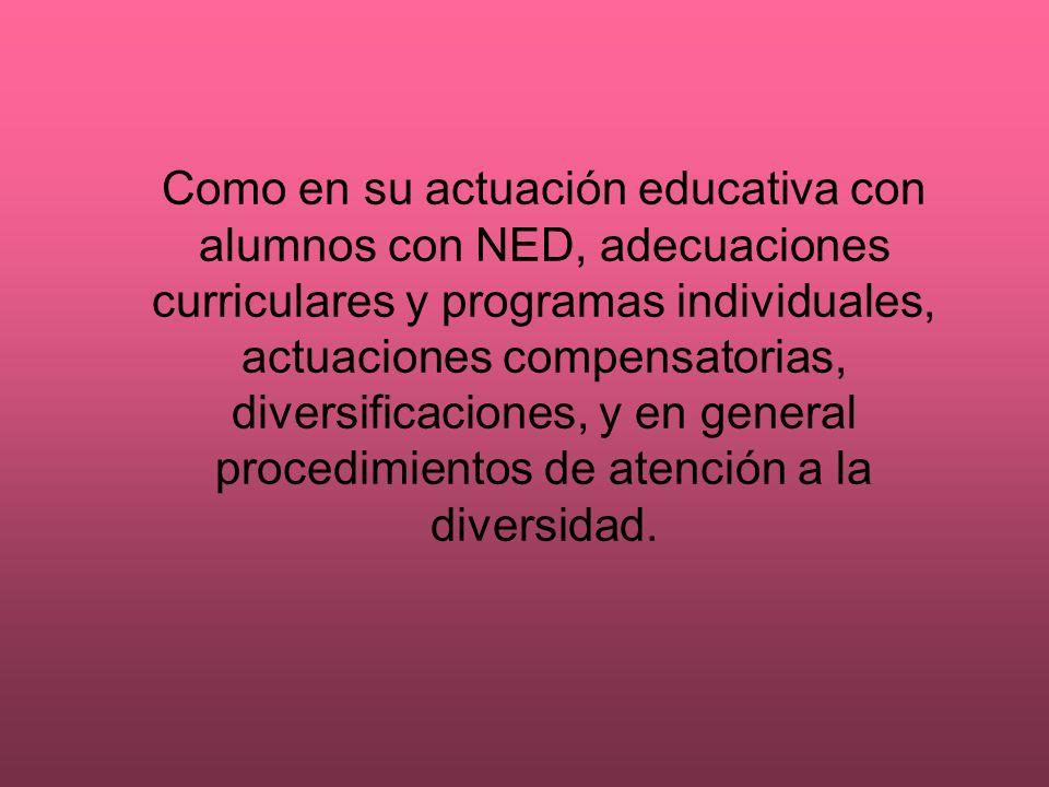 Como en su actuación educativa con alumnos con NED, adecuaciones curriculares y programas individuales, actuaciones compensatorias, diversificaciones,