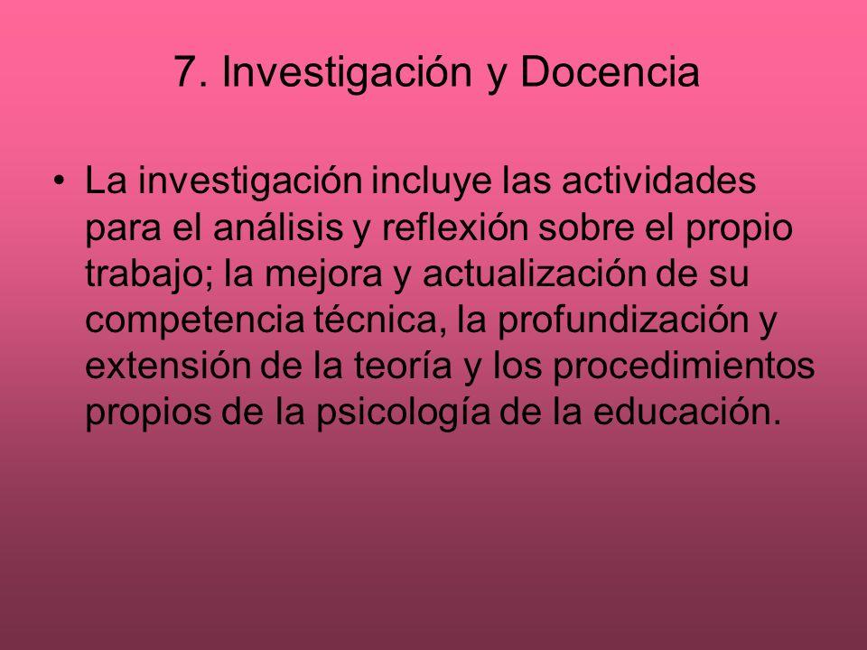 7. Investigación y Docencia La investigación incluye las actividades para el análisis y reflexión sobre el propio trabajo; la mejora y actualización d
