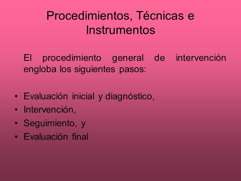 Procedimientos, Técnicas e Instrumentos El procedimiento general de intervención engloba los siguientes pasos: Evaluación inicial y diagnóstico, Inter