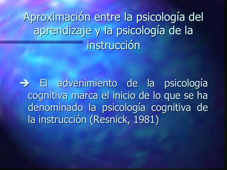 Aproximación entre la psicología del aprendizaje y la psicología de la instrucción El advenimiento de la psicología cognitiva marca el inicio de lo qu