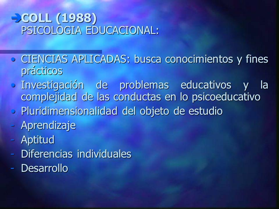 COLL (1988) PSICOLOGIA EDUCACIONAL: COLL (1988) PSICOLOGIA EDUCACIONAL: CIENCIAS APLICADAS: busca conocimientos y fines prácticosCIENCIAS APLICADAS: b