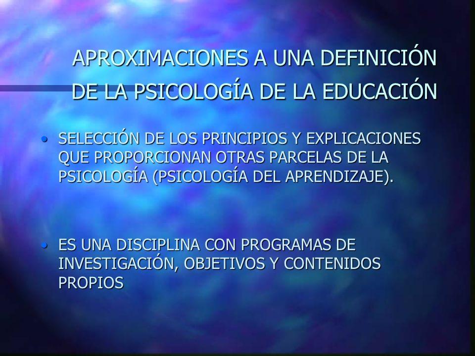 APROXIMACIONES A UNA DEFINICIÓN DE LA PSICOLOGÍA DE LA EDUCACIÓN SELECCIÓN DE LOS PRINCIPIOS Y EXPLICACIONES QUE PROPORCIONAN OTRAS PARCELAS DE LA PSI