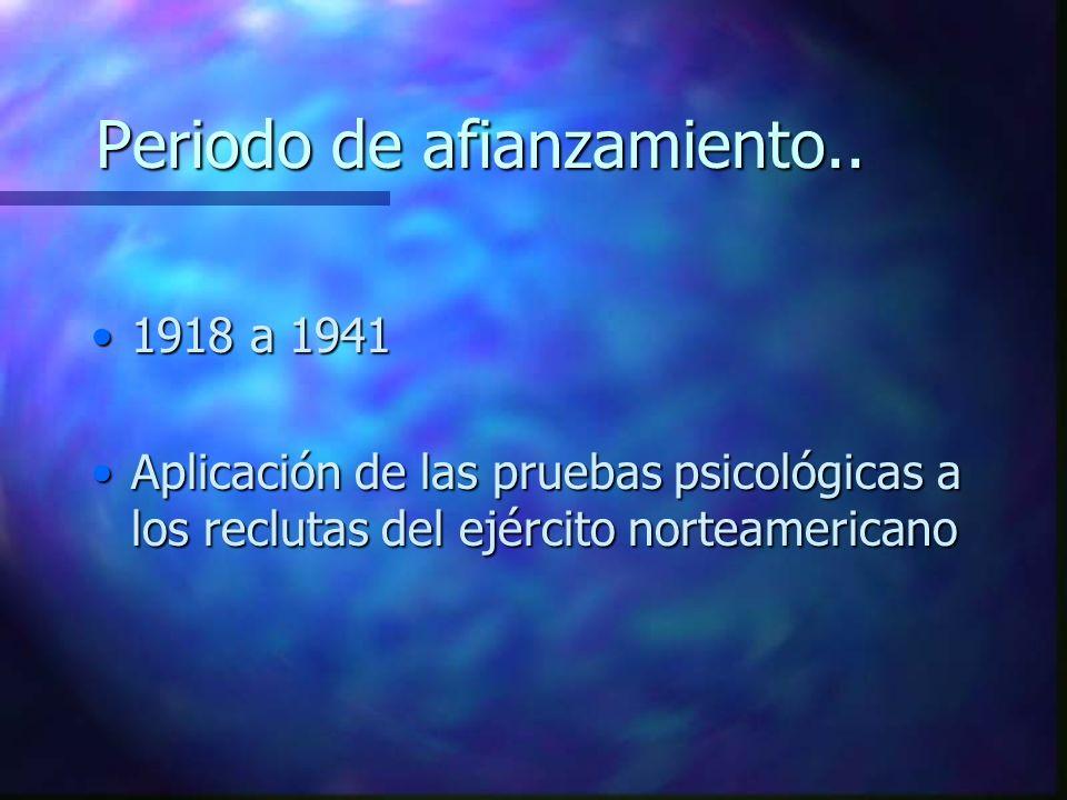 Periodo de afianzamiento.. 1918 a 19411918 a 1941 Aplicación de las pruebas psicológicas a los reclutas del ejército norteamericanoAplicación de las p