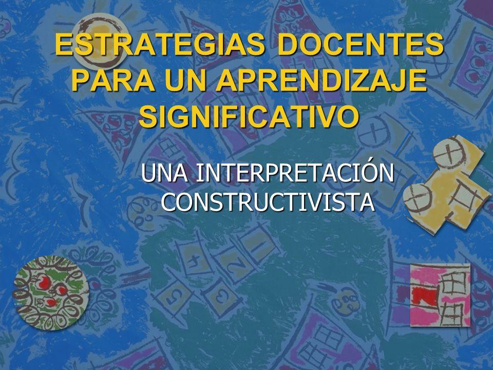 ESTRATEGIAS DOCENTES PARA UN APRENDIZAJE SIGNIFICATIVO UNA INTERPRETACIÓN CONSTRUCTIVISTA