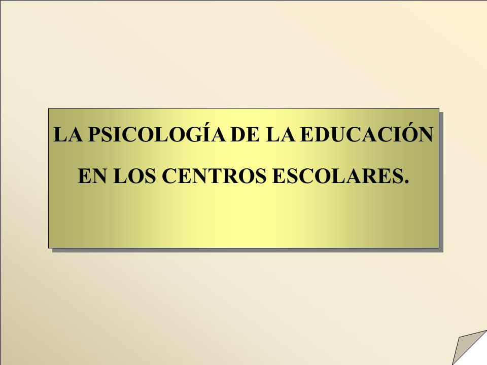 LA PSICOLOGÍA DE LA EDUCACIÓN EN LOS CENTROS ESCOLARES.