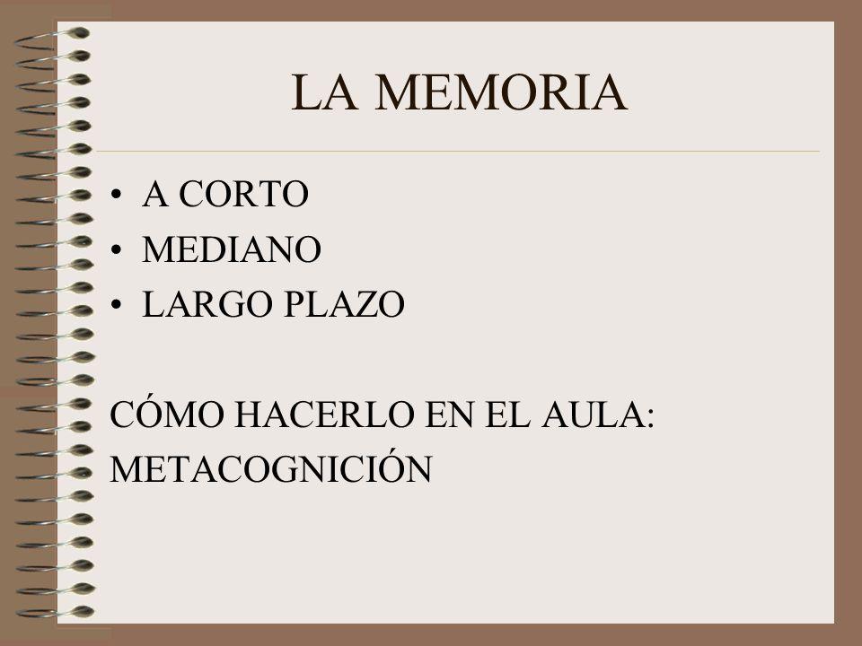 LA MEMORIA A CORTO MEDIANO LARGO PLAZO CÓMO HACERLO EN EL AULA: METACOGNICIÓN