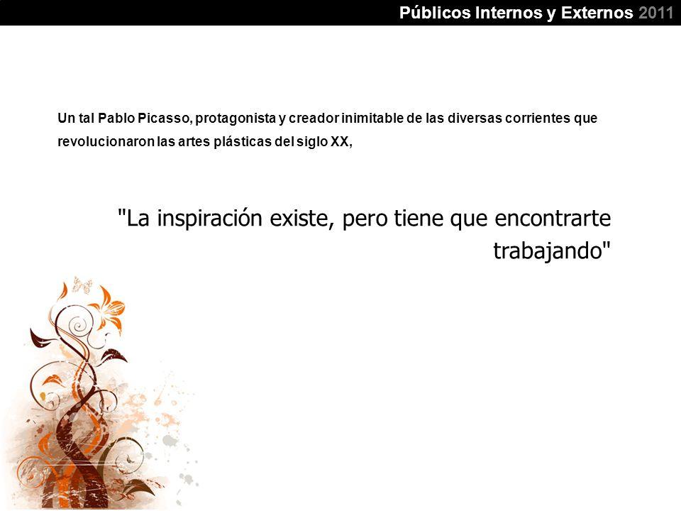 Públicos Internos y Externos 2011 Un tal Pablo Picasso, protagonista y creador inimitable de las diversas corrientes que revolucionaron las artes plás