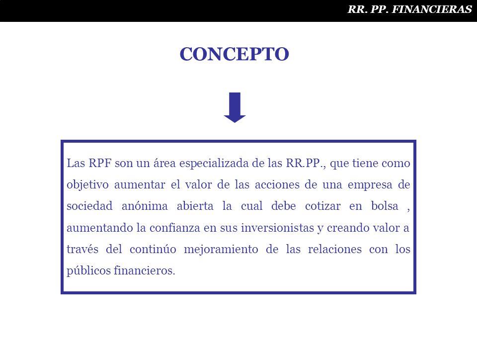 CONCEPTO Las RPF son un área especializada de las RR.PP., que tiene como objetivo aumentar el valor de las acciones de una empresa de sociedad anónima