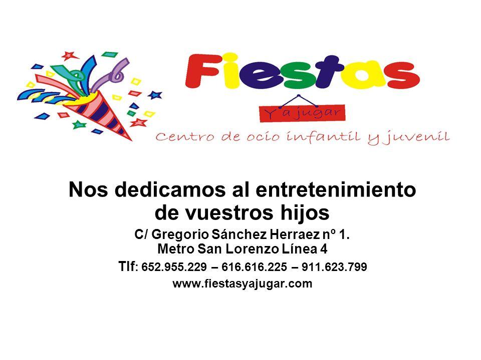 Nos dedicamos al entretenimiento de vuestros hijos C/ Gregorio Sánchez Herraez nº 1. Metro San Lorenzo Línea 4 Tlf : 652.955.229 – 616.616.225 – 911.6