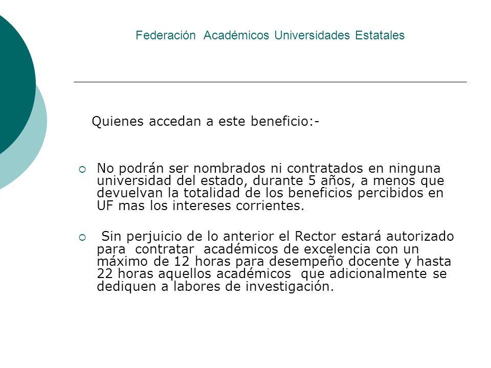 Federación Académicos Universidades Estatales Quienes accedan a este beneficio:- No podrán ser nombrados ni contratados en ninguna universidad del est