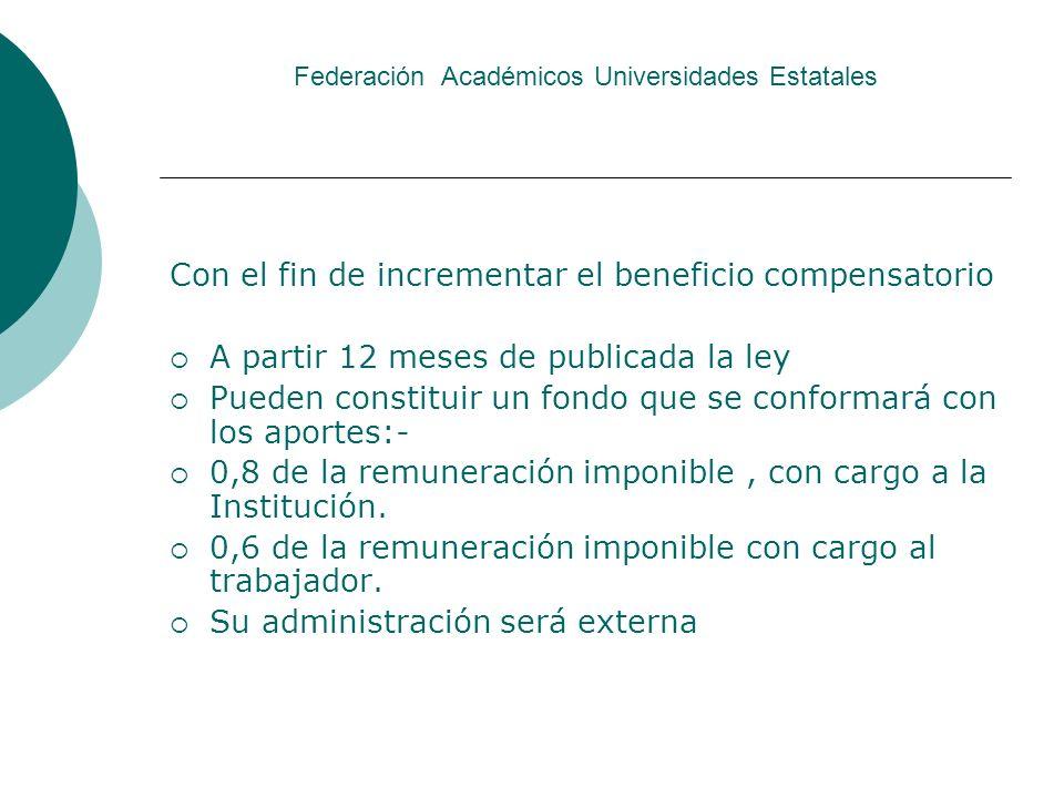 Federación Académicos Universidades Estatales Con el fin de incrementar el beneficio compensatorio A partir 12 meses de publicada la ley Pueden consti