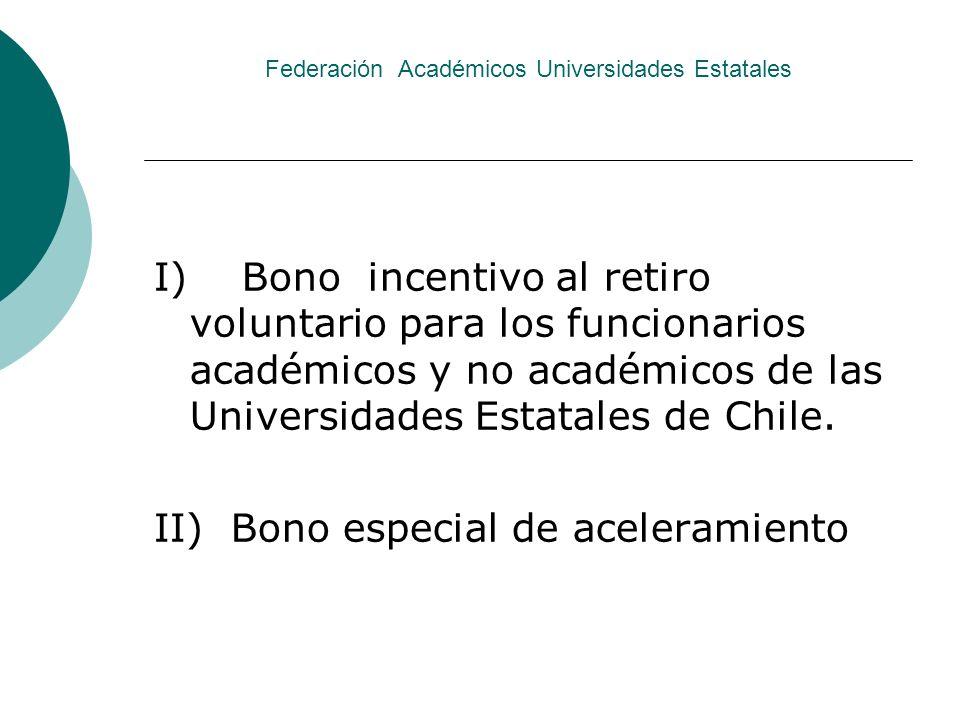 Federación Académicos Universidades Estatales I) Bono incentivo al retiro voluntario para los funcionarios académicos y no académicos de las Universid