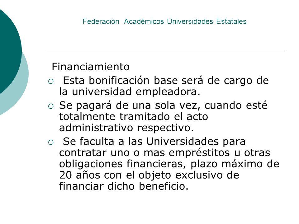 Federación Académicos Universidades Estatales Financiamiento Esta bonificación base será de cargo de la universidad empleadora. Se pagará de una sola