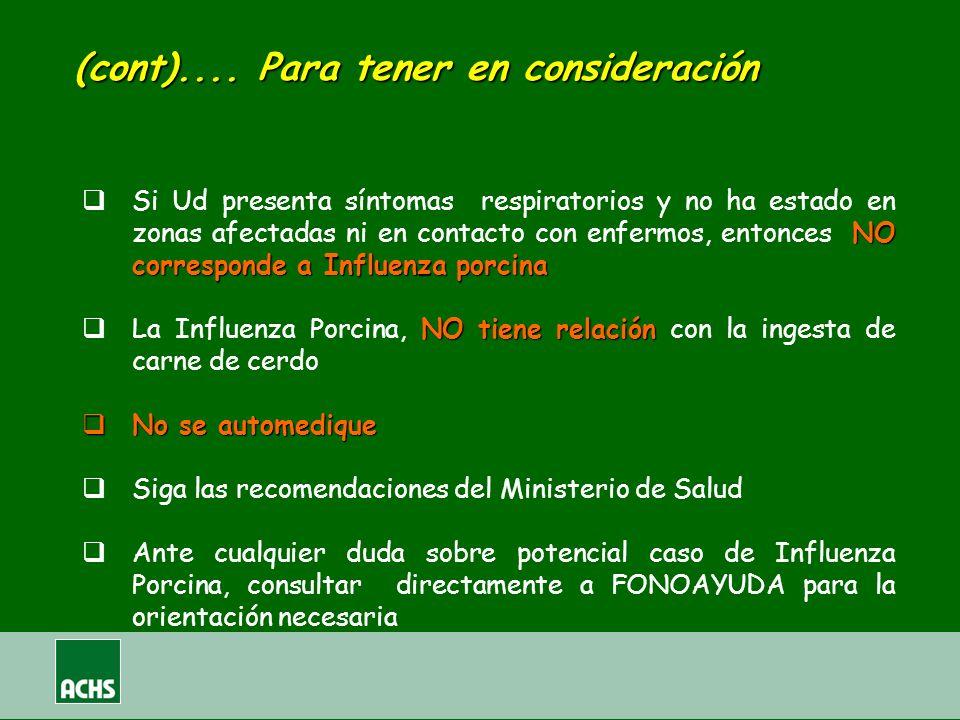 (cont).... Para tener en consideración NO corresponde a Influenza porcina Si Ud presenta síntomas respiratorios y no ha estado en zonas afectadas ni e