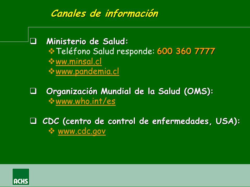 Canales de información Ministerio de Salud: Ministerio de Salud: 600 360 7777 Teléfono Salud responde: 600 360 7777 ww.minsal.cl www.pandemia.cl Organ