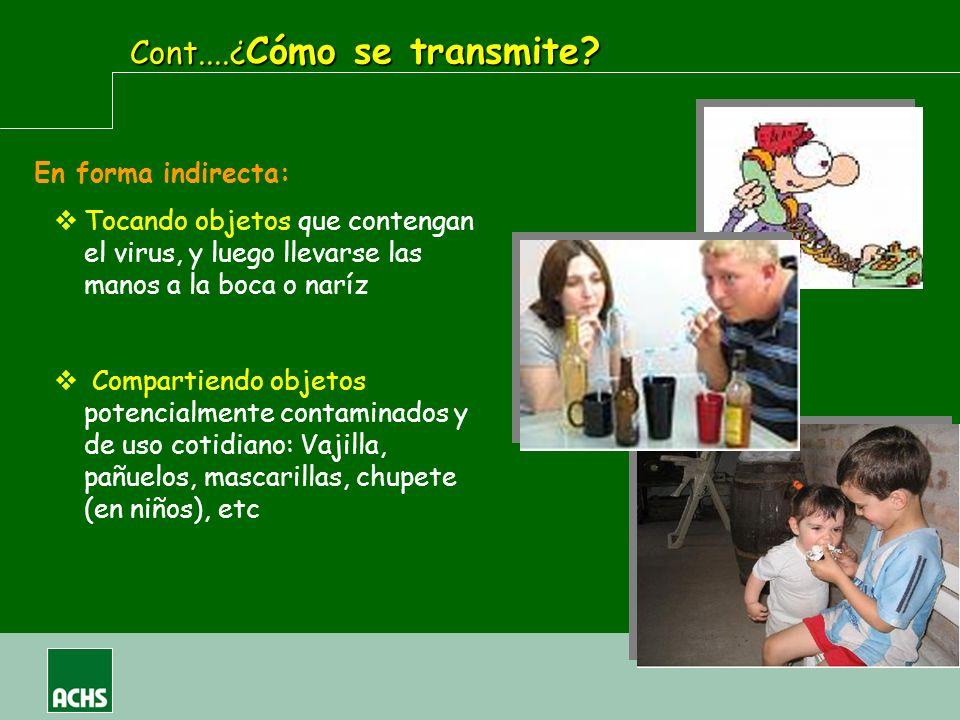 En forma indirecta: Tocando objetos que contengan el virus, y luego llevarse las manos a la boca o naríz Compartiendo objetos potencialmente contamina