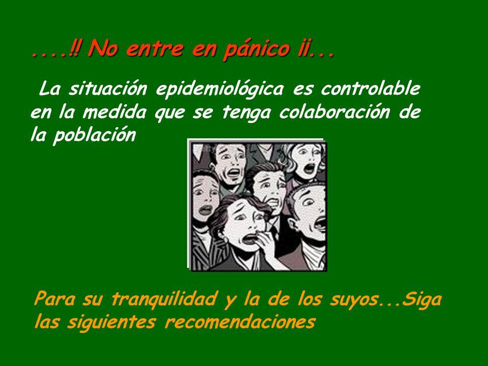 ....!! No entre en pánico ¡¡... La situación epidemiológica es controlable en la medida que se tenga colaboración de la población Para su tranquilidad