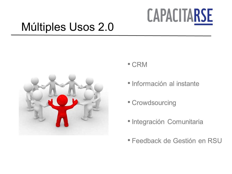 Múltiples Usos 2.0 CRM Información al instante Crowdsourcing Integración Comunitaria Feedback de Gestión en RSU