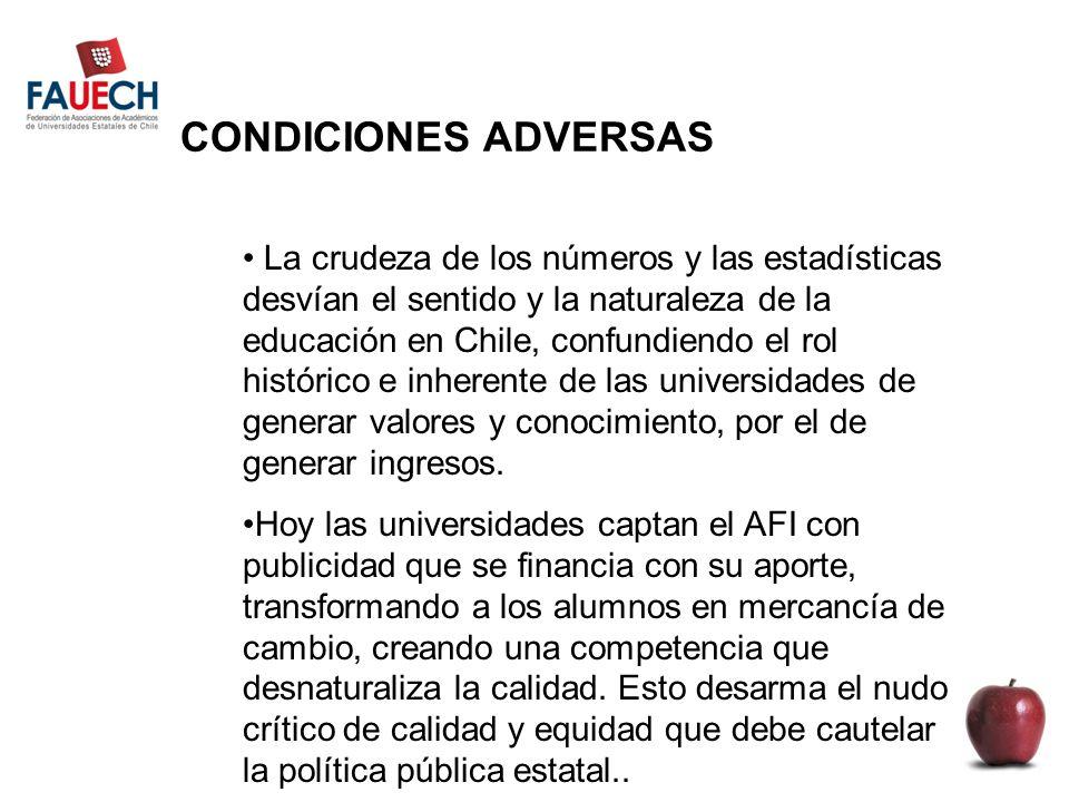 CONDICIONES ADVERSAS La crudeza de los números y las estadísticas desvían el sentido y la naturaleza de la educación en Chile, confundiendo el rol histórico e inherente de las universidades de generar valores y conocimiento, por el de generar ingresos.