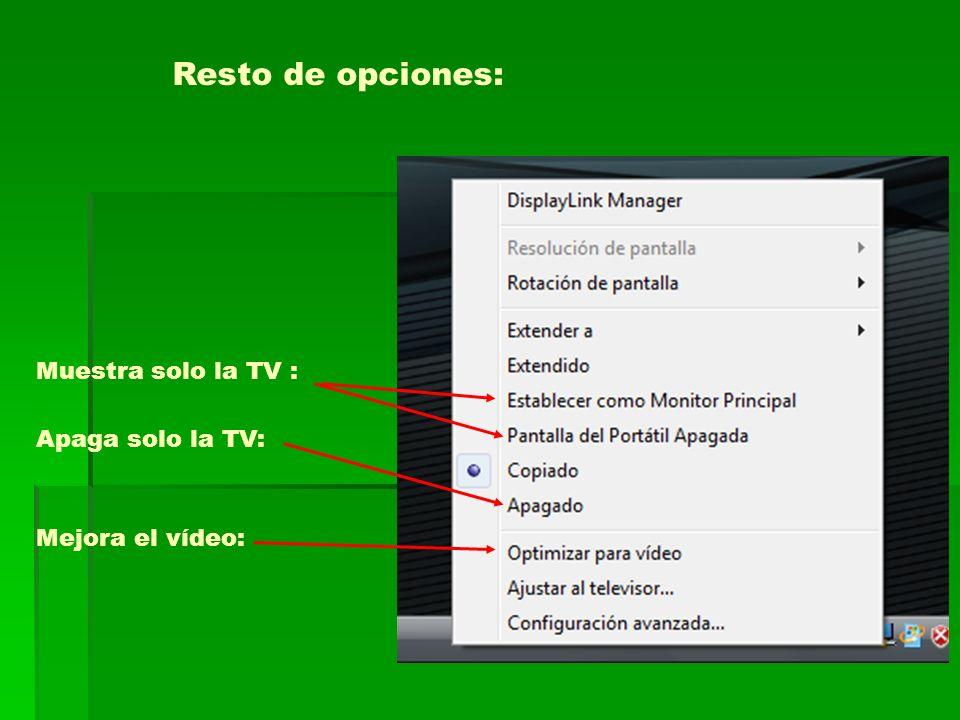 Resto de opciones: Muestra solo la TV : Apaga solo la TV: Mejora el vídeo: