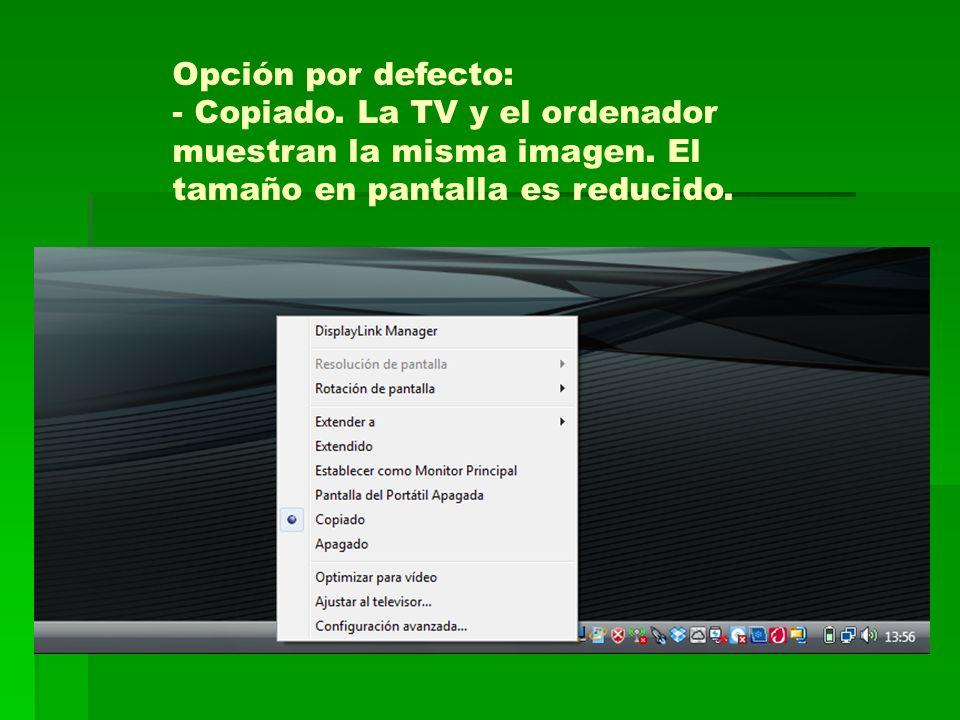Opción por defecto: - Copiado. La TV y el ordenador muestran la misma imagen.