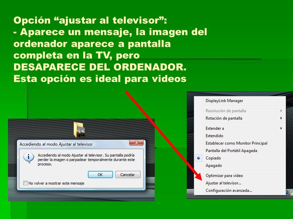 Opción ajustar al televisor: - Aparece un mensaje, la imagen del ordenador aparece a pantalla completa en la TV, pero DESAPARECE DEL ORDENADOR.