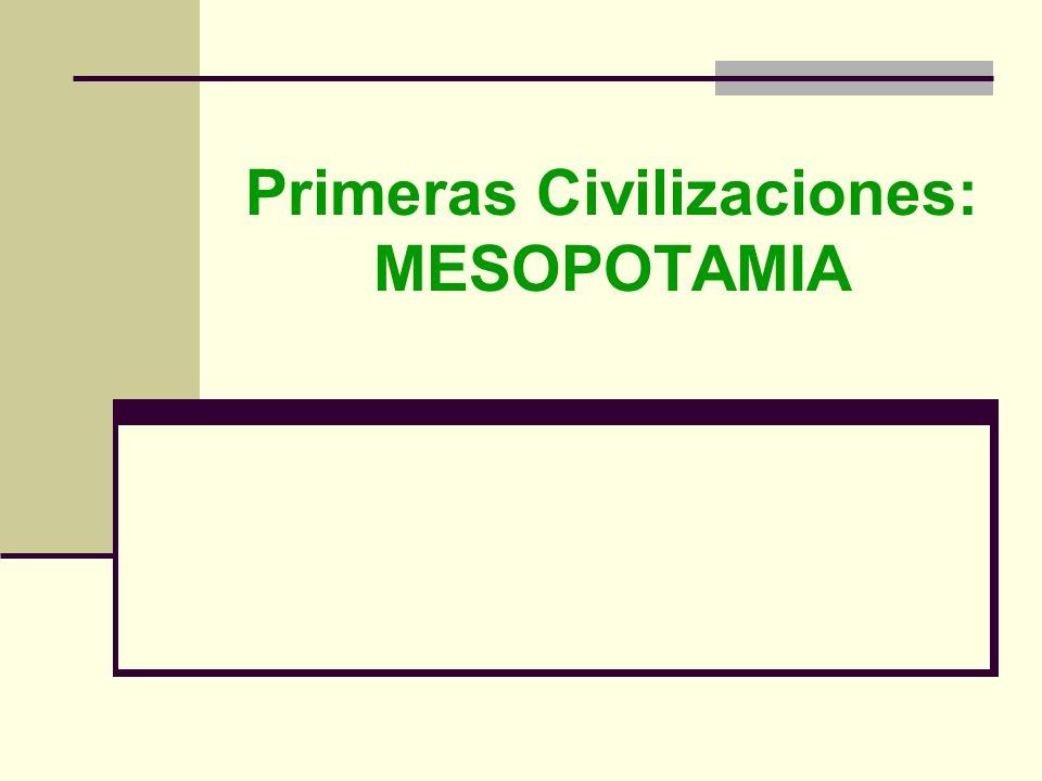 Primeras Civilizaciones: MESOPOTAMIA