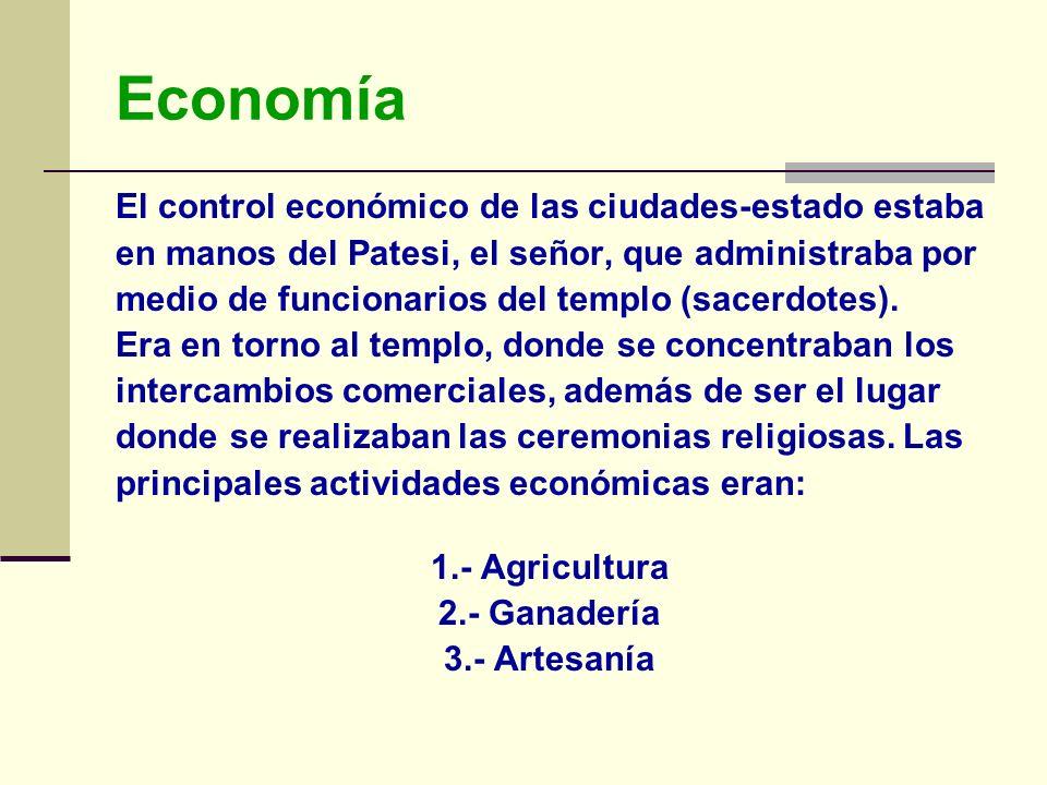 Economía El control económico de las ciudades-estado estaba en manos del Patesi, el señor, que administraba por medio de funcionarios del templo (sace