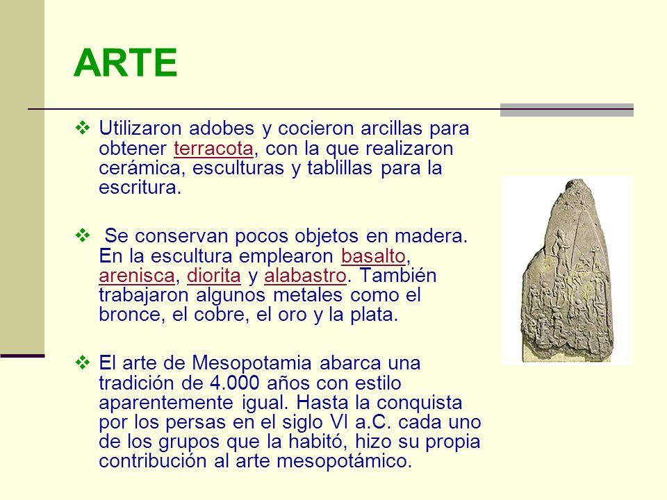 ARTE Utilizaron adobes y cocieron arcillas para obtener terracota, con la que realizaron cerámica, esculturas y tablillas para la escritura.terracota
