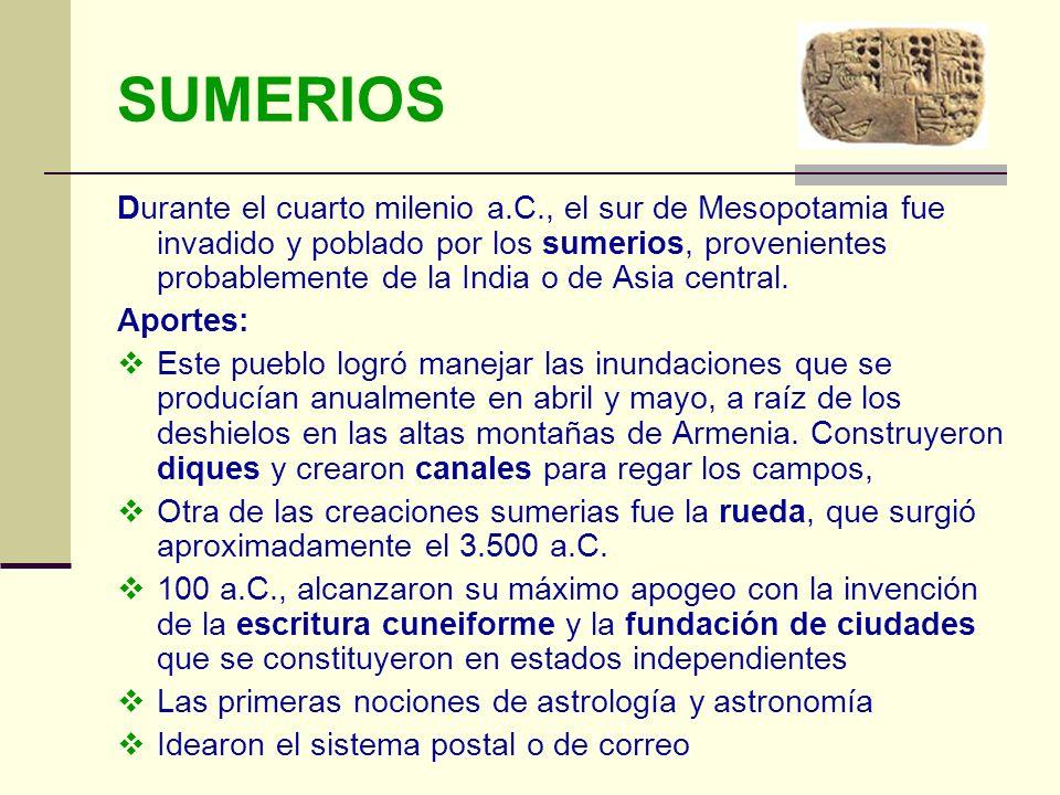 SUMERIOS Durante el cuarto milenio a.C., el sur de Mesopotamia fue invadido y poblado por los sumerios, provenientes probablemente de la India o de As