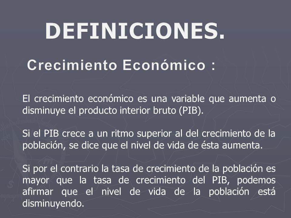 El crecimiento económico es una variable que aumenta o disminuye el producto interior bruto (PIB).