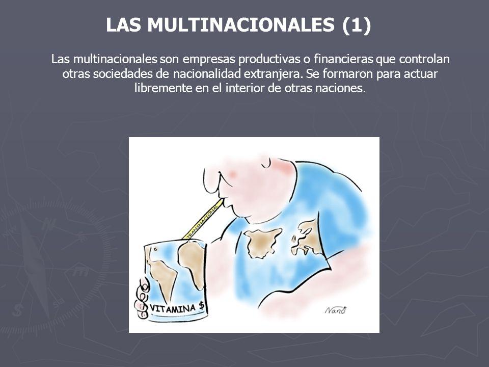 LAS MULTINACIONALES (1) Las multinacionales son empresas productivas o financieras que controlan otras sociedades de nacionalidad extranjera.